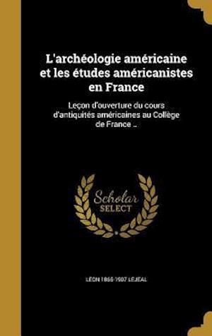 Bog, hardback L'Archeologie Americaine Et Les Etudes Americanistes En France af Leon 1865-1907 Lejeal