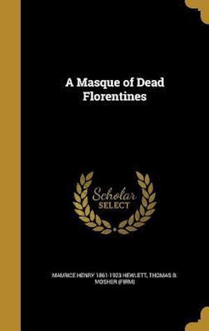 Bog, hardback A Masque of Dead Florentines af Maurice Henry 1861-1923 Hewlett