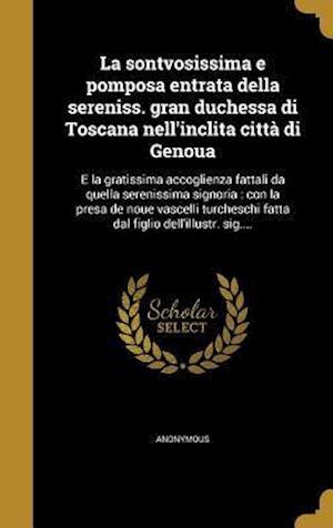 Bog, hardback La Sontvosissima E Pomposa Entrata Della Sereniss. Gran Duchessa Di Toscana Nell'inclita Citta Di Genoua