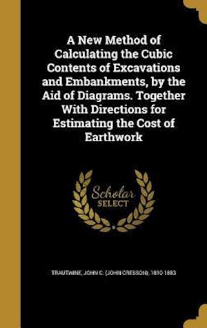 Bog, hardback A New Method of Calculating the Cubic Contents of Excavations and Embankments, by the Aid of Diagrams. Together with Directions for Estimating the Cos