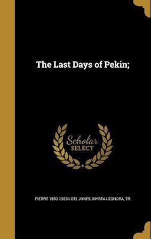 Bog, hardback The Last Days of Pekin; af Pierre 1850-1923 Loti