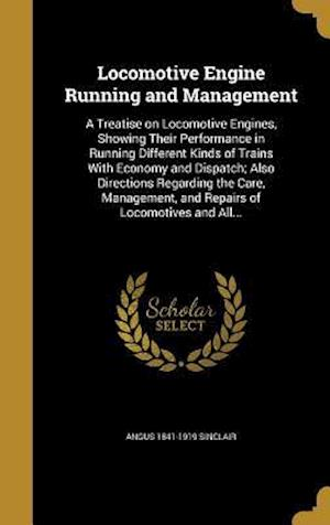 Bog, hardback Locomotive Engine Running and Management af Angus 1841-1919 Sinclair