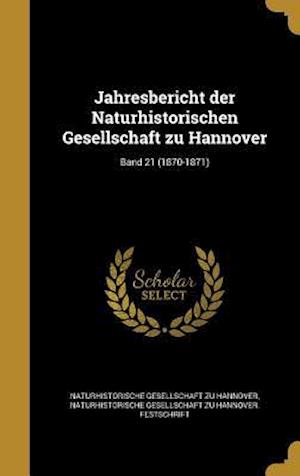 Bog, hardback Jahresbericht Der Naturhistorischen Gesellschaft Zu Hannover; Band 21 (1870-1871)