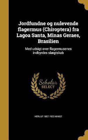 Bog, hardback Jordfundne Og Nulevende Flagermus (Chiroptera) Fra Lagoa Santa, Minas Geraes, Brasilien af Herluf 1857-1923 Winge