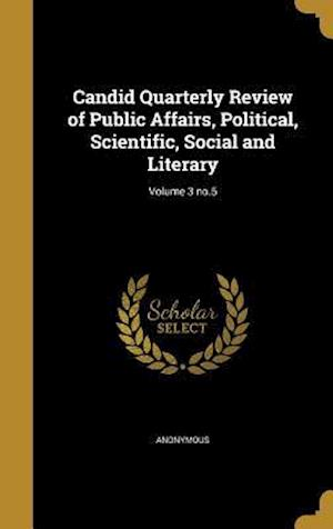 Bog, hardback Candid Quarterly Review of Public Affairs, Political, Scientific, Social and Literary; Volume 3 No.5