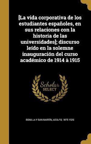 Bog, hardback [La Vida Corporativa de Los Estudiantes Espanoles, En Sus Relaciones Con La Historia de Las Universidades]; Discurso Leido En La Solemne Inauguracion