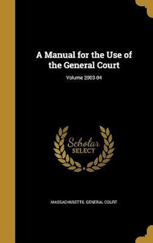 Bog, hardback A Manual for the Use of the General Court; Volume 2003-04 af Stephen Nye 1815-1886 Gifford
