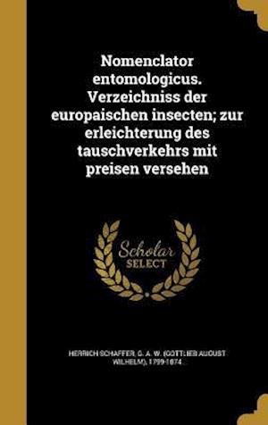 Bog, hardback Nomenclator Entomologicus. Verzeichniss Der Europa Ischen Insecten; Zur Erleichterung Des Tauschverkehrs Mit Preisen Versehen