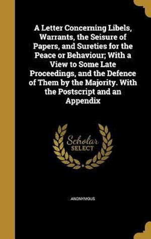 Bog, hardback A Letter Concerning Libels, Warrants, the Seisure of Papers, and Sureties for the Peace or Behaviour; With a View to Some Late Proceedings, and the De