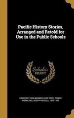 Pacific History Stories, Arranged and Retold for Use in the Public Schools af Alice Rose Power, Harr 1857-1936 Wagner