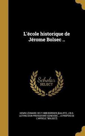Bog, hardback L'Ecole Historique de Jerome Bolsec .. af Henri Leonard 1817-1888 Bordier