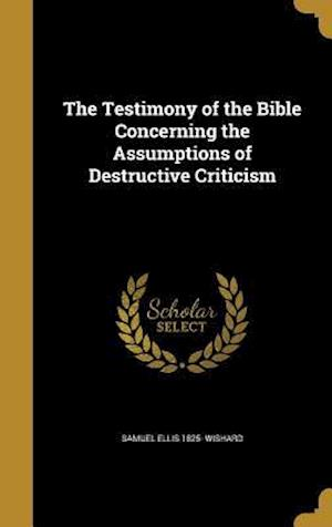 Bog, hardback The Testimony of the Bible Concerning the Assumptions of Destructive Criticism af Samuel Ellis 1825- Wishard