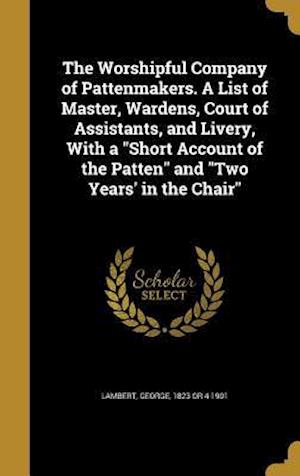 Bog, hardback The Worshipful Company of Pattenmakers. a List of Master, Wardens, Court of Assistants, and Livery, with a Short Account of the Patten and Two Years'