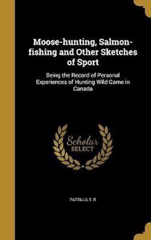Bog, hardback Moose-Hunting, Salmon-Fishing and Other Sketches of Sport
