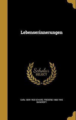 Bog, hardback Lebenserinnerungen af Frederic 1860-1945 Bancroft, Carl 1829-1906 Schurz