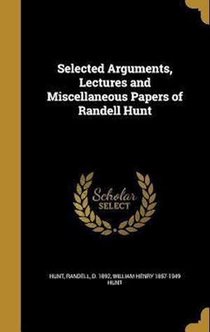 Bog, hardback Selected Arguments, Lectures and Miscellaneous Papers of Randell Hunt af William Henry 1857-1949 Hunt