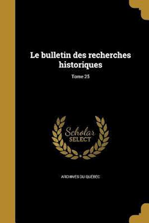 Bog, paperback Le Bulletin Des Recherches Historiques; Tome 25