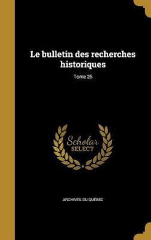 Bog, hardback Le Bulletin Des Recherches Historiques; Tome 25