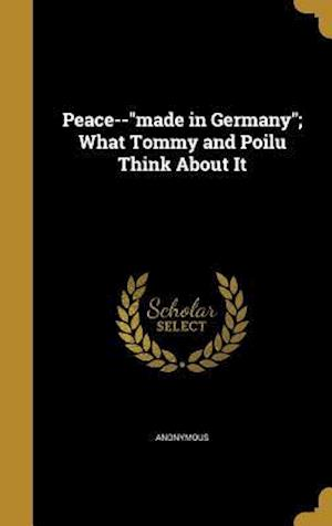 Bog, hardback Peace--Made in Germany; What Tommy and Poilu Think about It