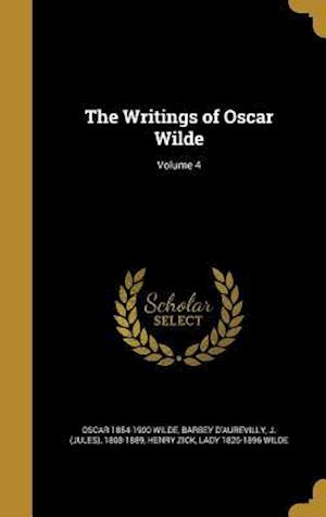 Bog, hardback The Writings of Oscar Wilde; Volume 4 af Oscar 1854-1900 Wilde, Henry Zick