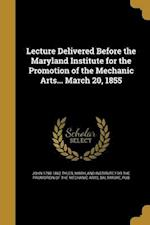 Lecture Delivered Before the Maryland Institute for the Promotion of the Mechanic Arts... March 20, 1855 af John 1790-1862 Tyler