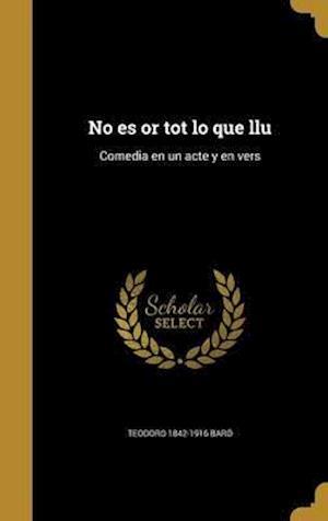 Bog, hardback No Es or Tot Lo Que Llu af Teodoro 1842-1916 Baro