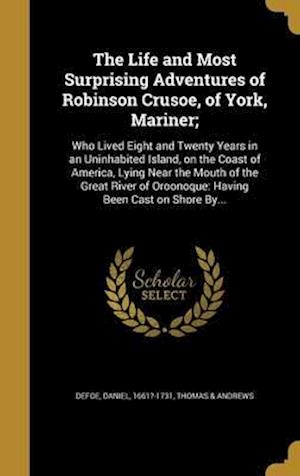 Bog, hardback The Life and Most Surprising Adventures of Robinson Crusoe, of York, Mariner;