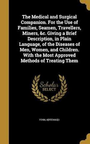Bog, hardback The Medical and Surgical Companion. for the Use of Families, Seamen, Travellers, Miners, &C. Giving a Brief Description, in Plain Language, of the Dis