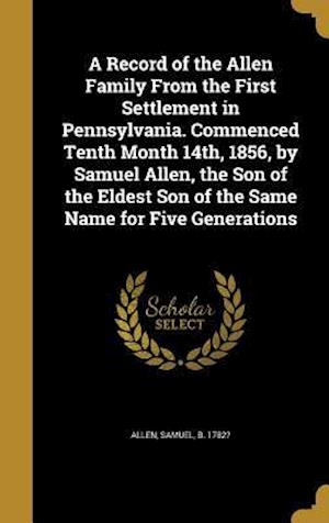 Bog, hardback A Record of the Allen Family from the First Settlement in Pennsylvania. Commenced Tenth Month 14th, 1856, by Samuel Allen, the Son of the Eldest Son o