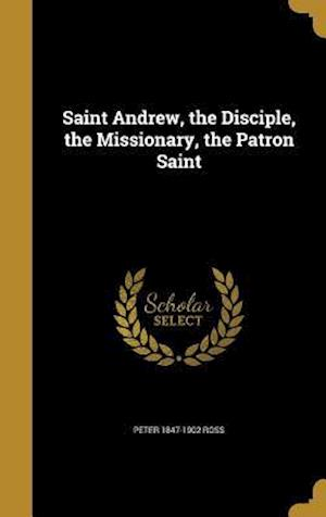 Bog, hardback Saint Andrew, the Disciple, the Missionary, the Patron Saint af Peter 1847-1902 Ross