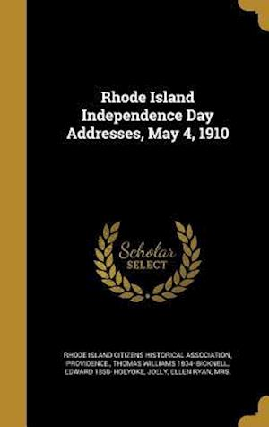 Bog, hardback Rhode Island Independence Day Addresses, May 4, 1910 af Edward 1858- Holyoke, Thomas Williams 1834- Bicknell