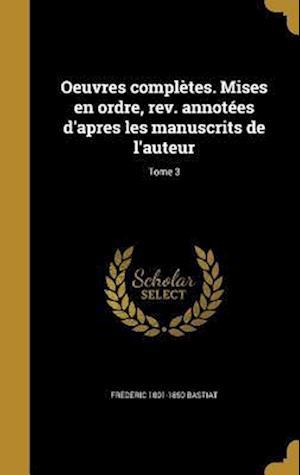 Bog, hardback Oeuvres Completes. Mises En Ordre, REV. Annotees D'Apres Les Manuscrits de L'Auteur; Tome 3 af Frederic 1801-1850 Bastiat