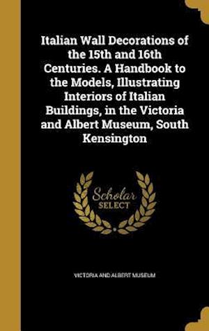 Bog, hardback Italian Wall Decorations of the 15th and 16th Centuries. a Handbook to the Models, Illustrating Interiors of Italian Buildings, in the Victoria and Al