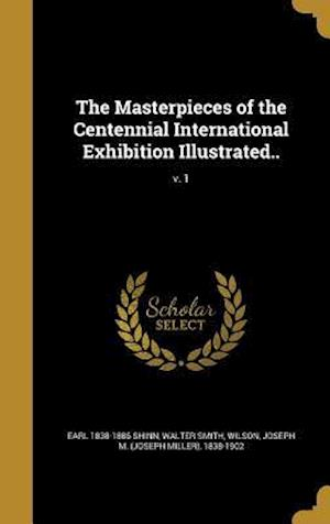 Bog, hardback The Masterpieces of the Centennial International Exhibition Illustrated..; V. 1 af Earl 1838-1886 Shinn, Walter Smith