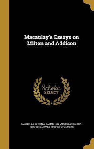 Bog, hardback Macaulay's Essays on Milton and Addison af James 1859- Ed Chalmers