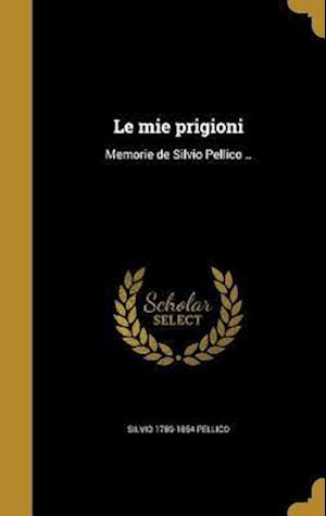 Bog, hardback Le Mie Prigioni af Silvio 1789-1854 Pellico