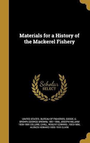 Bog, hardback Materials for a History of the Mackerel Fishery af Joseph William 1839-1904 Collins