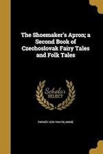 The Shoemaker's Apron; A Second Book of Czechoslovak Fairy Tales and Folk Tales af Parker 1878-1944 Fillmore