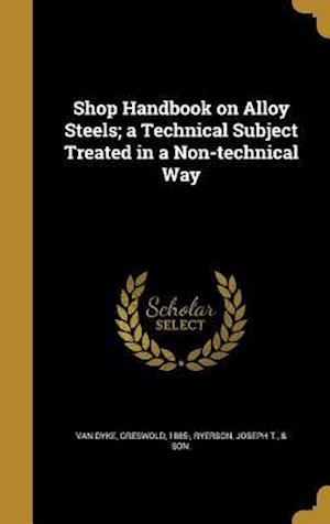 Bog, hardback Shop Handbook on Alloy Steels; A Technical Subject Treated in a Non-Technical Way