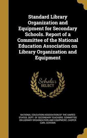 Bog, hardback Standard Library Organization and Equipment for Secondary Schools. Report of a Committee of the National Education Association on Library Organization af Casper Carl Certain