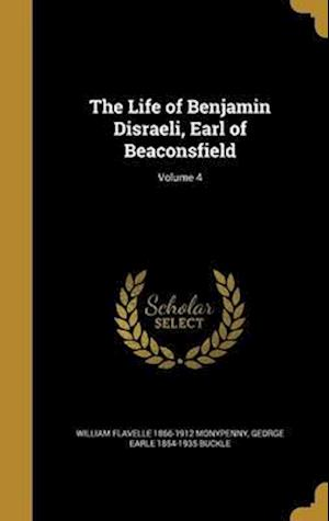 Bog, hardback The Life of Benjamin Disraeli, Earl of Beaconsfield; Volume 4 af Willi