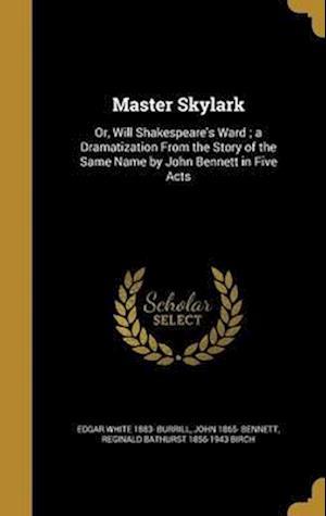 Bog, hardback Master Skylark af John 1865- Bennett, Reginald Bathurst 1856-1943 Birch, Edgar White 1883- Burrill