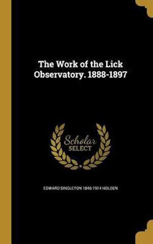 Bog, hardback The Work of the Lick Observatory. 1888-1897 af Edward Singleton 1846-1914 Holden