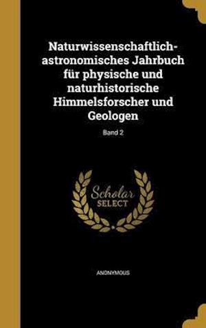 Bog, hardback Naturwissenschaftlich-Astronomisches Jahrbuch Fur Physische Und Naturhistorische Himmelsforscher Und Geologen; Band 2