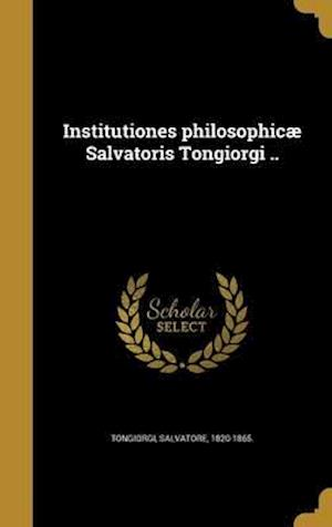Bog, hardback Institutiones Philosophicae Salvatoris Tongiorgi ..
