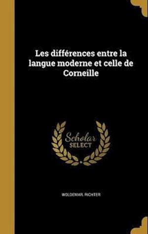 Bog, hardback Les Differences Entre La Langue Moderne Et Celle de Corneille af Woldemar Richter