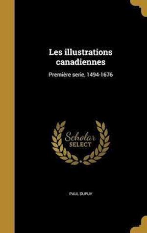 Bog, hardback Les Illustrations Canadiennes af Paul Dupuy