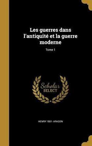Bog, hardback Les Guerres Dans L'Antiquite Et La Guerre Moderne; Tome 1 af Henry 1861- Aragon
