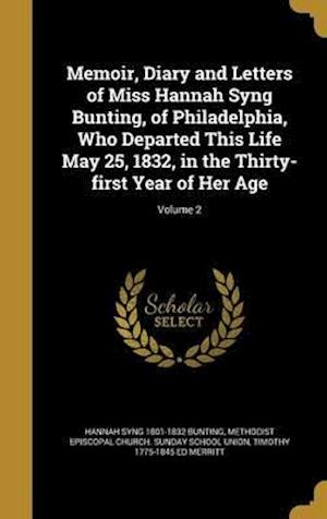 Bog, hardback Memoir, Diary and Letters of Miss Hannah Syng Bunting, of Philadelphia, Who Departed This Life May 25, 1832, in the Thirty-First Year of Her Age; Volu af Timothy 1775-1845 Ed Merritt, Hannah Syng 1801-1832 Bunting