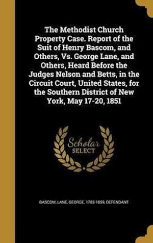Bog, hardback The Methodist Church Property Case. Report of the Suit of Henry BASCOM, and Others, vs. George Lane, and Others, Heard Before the Judges Nelson and Be